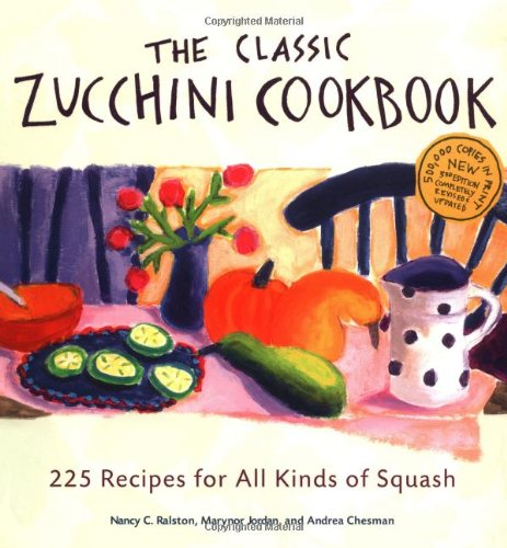 The Classic Zucchini Cookbook: 225 Recipes for All Kinds of Squash 9781580174534