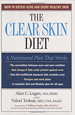 The Clear Skin Diet: How to Defeat Acne and Enjoy Healthy Skin 9781581825749