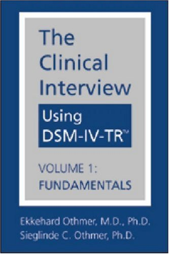 The Clinical Interview Using Dsm-IV-Tr(r): Volume 1: Fundamentals