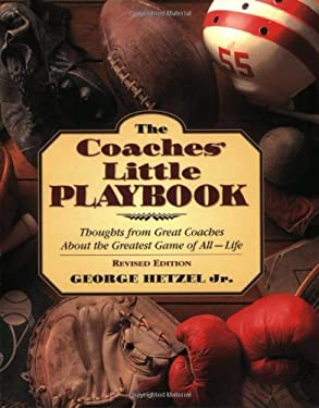 The Coaches' Little Playbook: Thoughts from Great Coaches about the Greatest Game of All--Life 9781581822663
