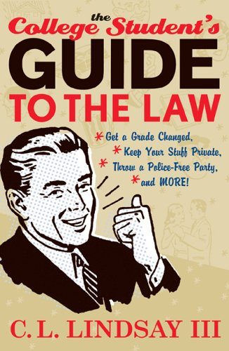 The College Student's Guide to the Law: Get a Grade Changed, Keep Your Stuff Private, Throw a Police-Free Party, and More! 9781589790896