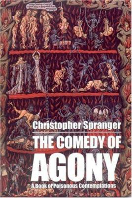 The Comedy of Agony: A Book of Poisonous Contemplations 9781587750236
