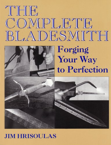 The Complete Bladesmith: Forging Your Way to Perfection 9781581606331