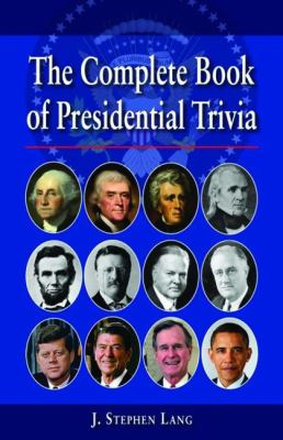The Complete Book of Presidential Trivia 9781589809024
