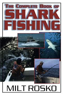 The Complete Book of Shark Fishing 9781580801072