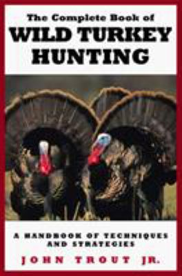 The Complete Book of Wild Turkey Hunting 9781585740994