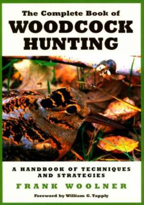 The Complete Book of Woodcock Hunting 9781585740826