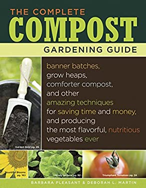 The Complete Compost Gardening Guide: Banner Batches, Grow Heaps, Comforter Compost, and Other Amazing Techniques for Saving Time and Money, and Produ 9781580177030