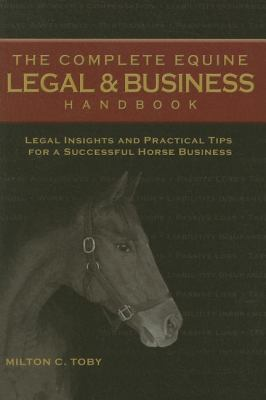 The Complete Equine Legal & Business Handbook: Legal Insights and Practical Tips for a Successful Horse Business 9781581501575