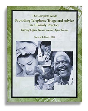 The Complete Guide - Providing Telephone Triage and Advice in a Family Practice: During Office Hours And/Or After-Hours 9781581101164