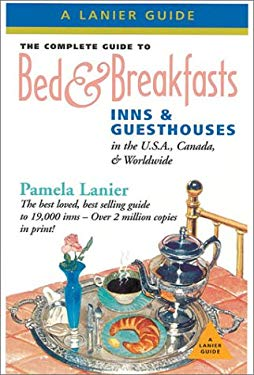 The Complete Guide to Bed & Breakfasts, Inns & Guesthouses: In the U.S.A., Canada, and Worldwide 9781580084482