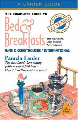 The Complete Guide to Bed & Breakfasts, Inns & Guesthouses: In the United States, Canada, & Worldwide 9781580088466