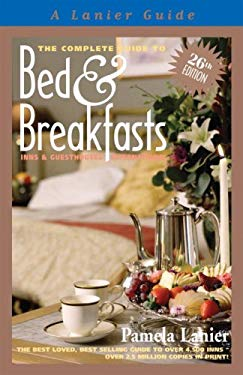 The Complete Guide to Bed & Breakfasts, Inns & Guesthouses in the United States, Canada, & Worldwide 9781580089692