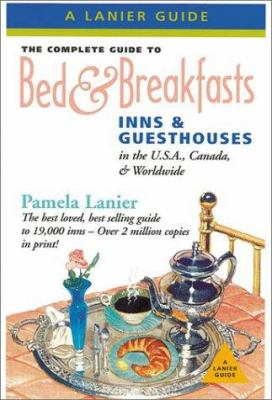 The Complete Guide to Bed & Breakfasts, Inns, and Guesthouses International: 21st Anniversary Edition 9781580085281