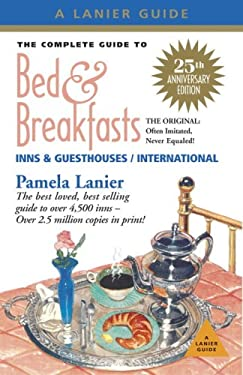 The Complete Guide to Bed and Breakfasts, Inns and Guesthouses 9781580089081