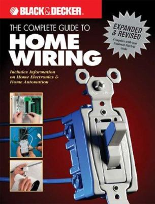 The Complete Guide to Home Wiring: Including Information on Home Electronics & Wireless Technology 9781589232136