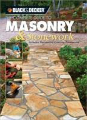 The Complete Guide to Masonry & Stonework: Includes Decorative Concrete Treatments 9781589232822