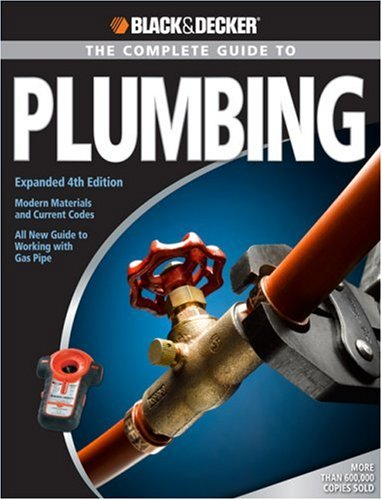 The Complete Guide to Plumbing: Modern Materials and Current Codes: All New Guide to Working with Gas Pipe 9781589233782