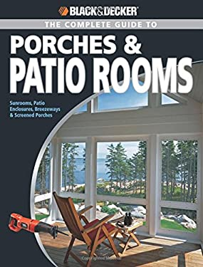 The Complete Guide to Porches & Patio Rooms 9781589234208