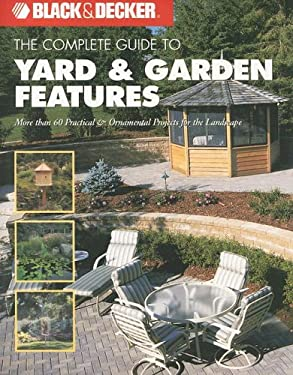 The Complete Guide to Yard & Garden Features: More Than 60 Practical & Ornamental Projects for the Landscape 9781589232662