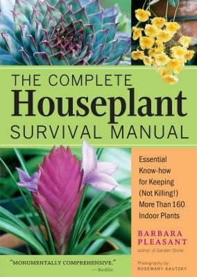 The Complete Houseplant Survival Manual: Essential Gardening Know-How for Keeping (Not Killing) More Than 160 Indoor Plants 9781580175692