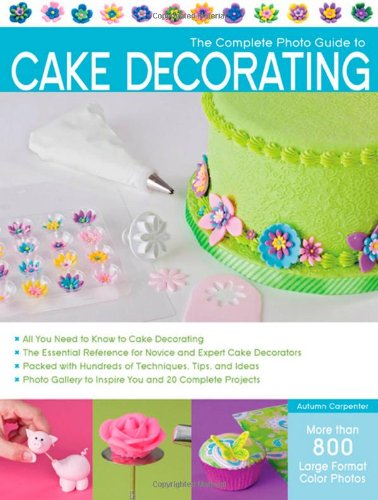 The Complete Photo Guide to Cake Decorating 9781589236691