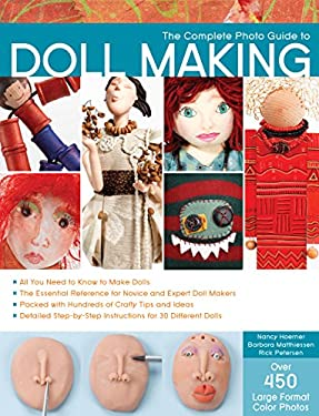 The Complete Photo Guide to Doll Making: All You Need to Know to Make Dolls * the Essential Reference for Novice and Expert Doll Makers *Packed with H 9781589235045