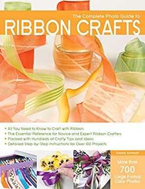 The Complete Photo Guide to Ribbon Crafts 9781589234697