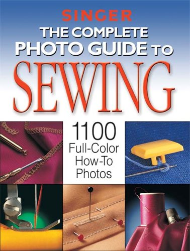 The Complete Photo Guide to Sewing: 1100 Full-Color How-To Photos 9781589232266