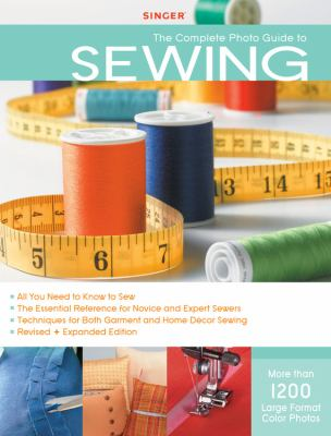 The Complete Photo Guide to Sewing: 1200 Full-Color How-To Photos 9781589234345