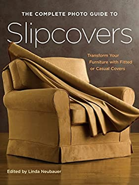 The Complete Photo Guide to Slipcovers: Transform Your Furniture with Fitted or Casual Covers 9781589232716