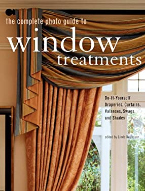 The Complete Photo Guide to Window Treatments: DIY Draperies, Curtains, Valances, Swags, and Shades 9781589232945