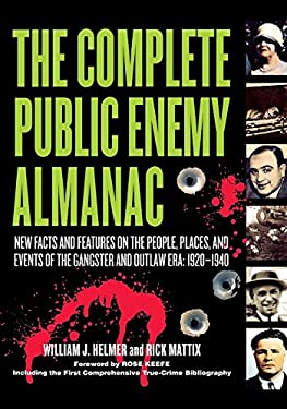 The Complete Public Enemy Almanac: New Facts and Features on the People, Places, and Events of the Gangsters and Outlaw Era: 1920-1940 9781581825244