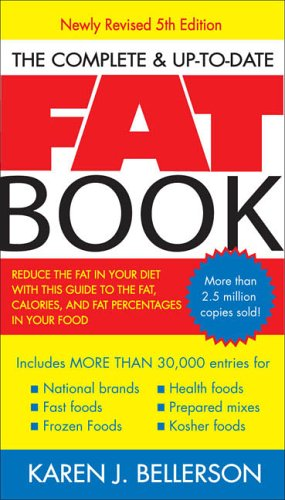 The Complete & Up-To-Date Fat Book: Reduce the Fat in Your Diet with This Guide to the Fat, Calories, and Fat Percentages in Your Food 9781583332474