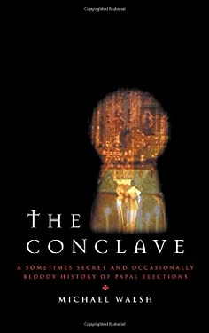 The Conclave: A Sometimes Secret and Occasionally Bloody History of Papal Elections 9781580511353