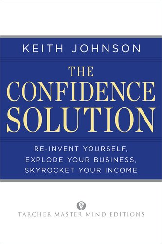 The Confidence Solution: Reinvent Your Life, Explore Your Business, Skyrocket Your Income 9781585428656
