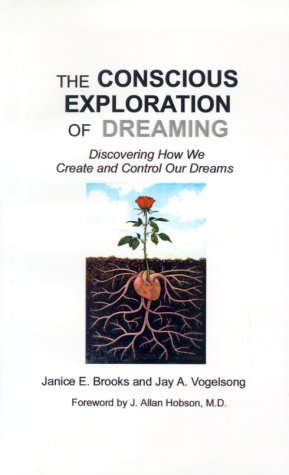 The Conscious Exploration of Dreaming: Discovering How We Create and Control Our Dreams 9781585005390