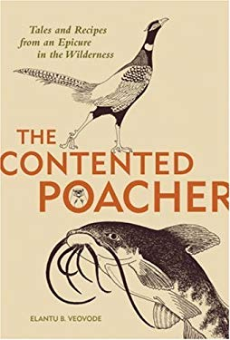 The Contented Poacher: Tales and Recipes from an Epicure in the Wilderness 9781580085540