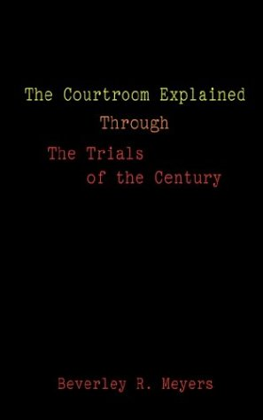 The Courtroom Explained Through the Trials of the Century: The Evidence, Arguments, and Drama Behind the Cases Against President Clinton & O.J. Simpso 9781588201706