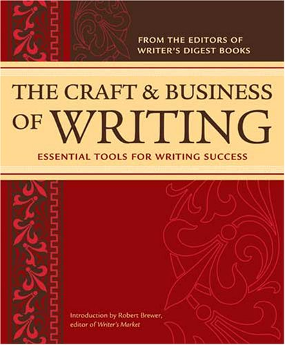 The Craft & Business of Writing: Essential Tools for Writing Success 9781582974873