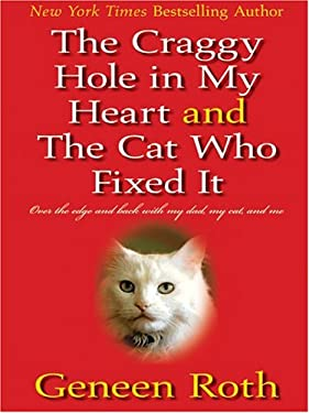 The Craggy Hole in My Heart and the Cat Who Fixed It: Over the Edge and Back with My Dad, My Cat, and Me 9781587247712