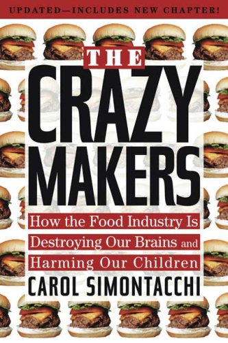 The Crazy Makers: How the Food Industry Is Destroying Our Brains and Harming Our Children 9781585426263