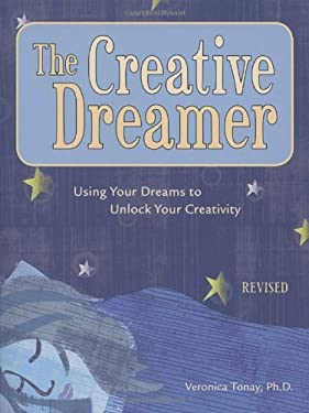 The Creative Dreamer: Using Your Dreams to Unlock Your Creativity 9781587612688