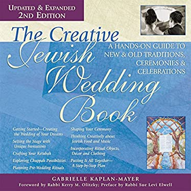 The Creative Jewish Wedding Book: A Hands-On Guide to New & Old Traditions, Ceremonies & Celebrations 9781580233989