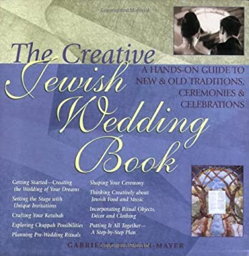 The Creative Jewish Wedding Book: A Guide to Making the Wedding of Your Dreams a Reality 9781580231947