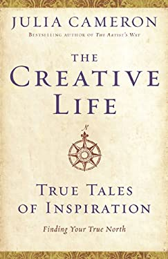 The Creative Life: True Tales of Inspiration 9781585428243