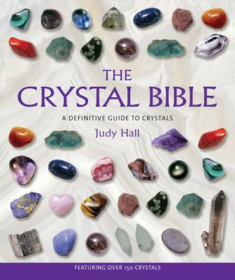 The Crystal Bible: A Definitive Guide to Crystals 9781582972404