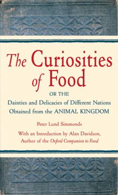 The Curiosities of Food: Or the Dainties and Delicacies of Different Nations Obtained from the Animal Kingdom 9781580082976