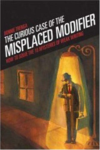 The Curious Case of the Misplaced Modifier: How to Solve the Mysteries of Weak Writing 9781582975610