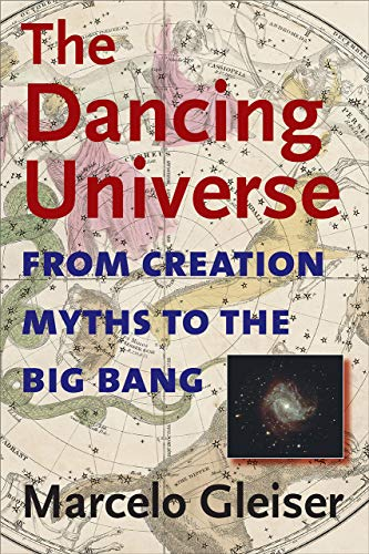 The Dancing Universe: From Creation Myths to the Big Bang 9781584654667
